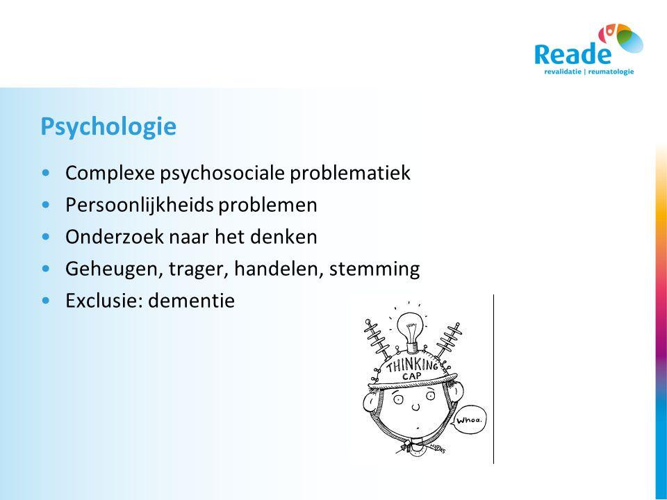 Psychologie •Complexe psychosociale problematiek •Persoonlijkheids problemen •Onderzoek naar het denken •Geheugen, trager, handelen, stemming •Exclusie: dementie