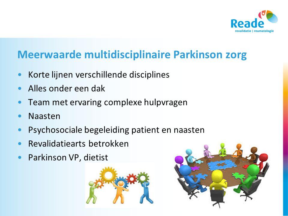 Meerwaarde multidisciplinaire Parkinson zorg •Korte lijnen verschillende disciplines •Alles onder een dak •Team met ervaring complexe hulpvragen •Naasten •Psychosociale begeleiding patient en naasten •Revalidatiearts betrokken •Parkinson VP, dietist