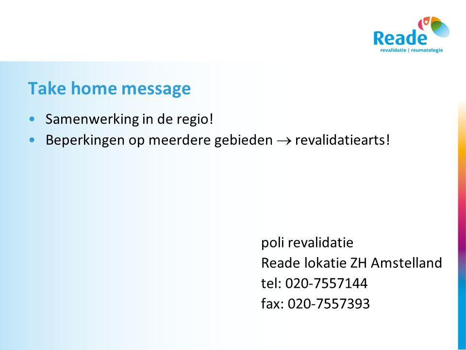 Take home message •Samenwerking in de regio! •Beperkingen op meerdere gebieden  revalidatiearts! poli revalidatie Reade lokatie ZH Amstelland tel: 02