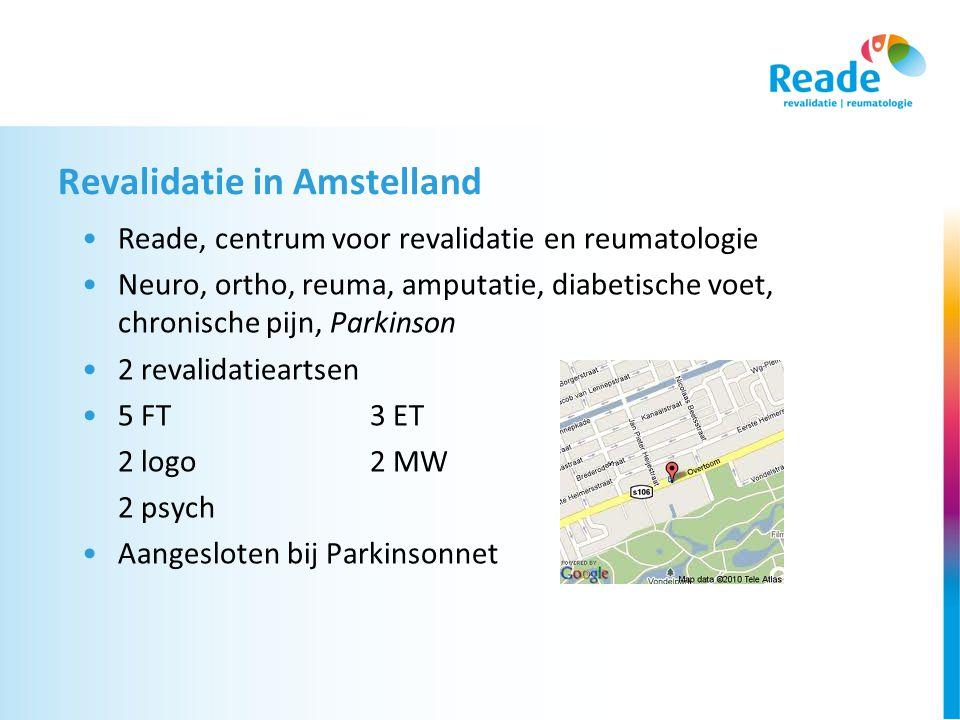 Revalidatie in Amstelland •Reade, centrum voor revalidatie en reumatologie •Neuro, ortho, reuma, amputatie, diabetische voet, chronische pijn, Parkinson •2 revalidatieartsen •5 FT3 ET 2 logo2 MW 2 psych •Aangesloten bij Parkinsonnet