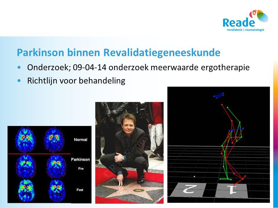 Parkinson binnen Revalidatiegeneeskunde •Onderzoek; 09-04-14 onderzoek meerwaarde ergotherapie •Richtlijn voor behandeling