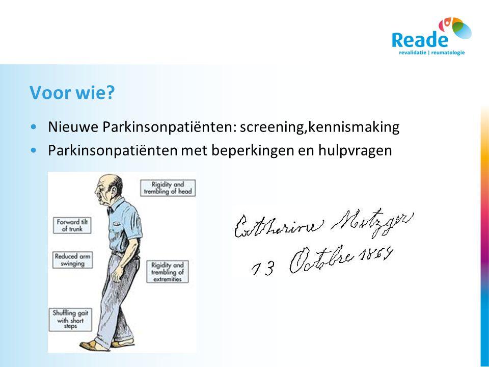 Voor wie? •Nieuwe Parkinsonpatiënten: screening,kennismaking •Parkinsonpatiënten met beperkingen en hulpvragen
