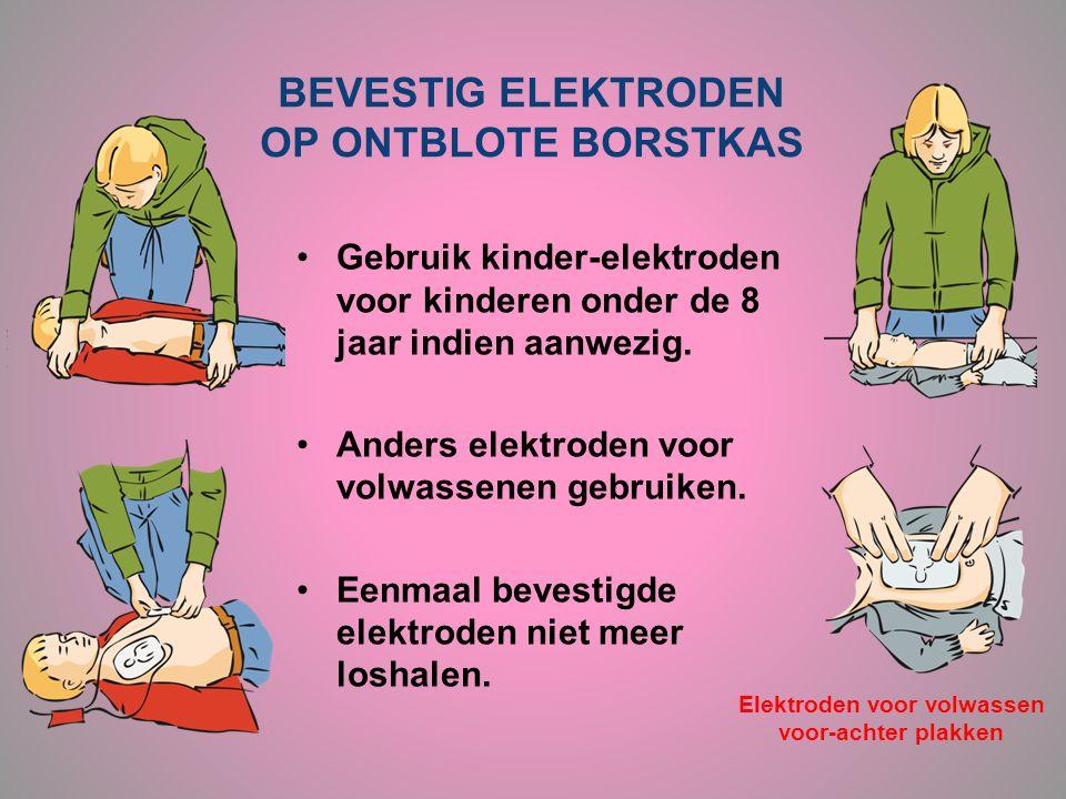 BEVESTIG ELEKTRODEN OP ONTBLOTE BORSTKAS •Gebruik kinder-elektroden voor kinderen onder de 8 jaar indien aanwezig. •Anders elektroden voor volwassenen