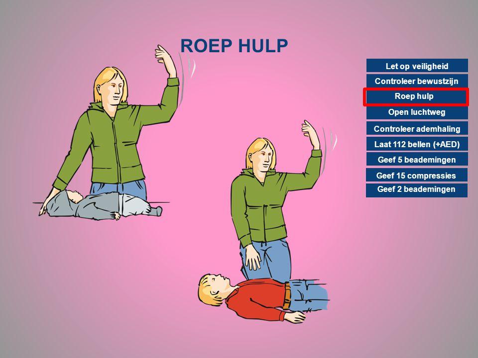 ROEP HULP Controleer bewustzijn Roep hulp Open luchtweg Controleer ademhaling Laat 112 bellen (+AED) Geef 15 compressies Geef 2 beademingen Geef 5 bea