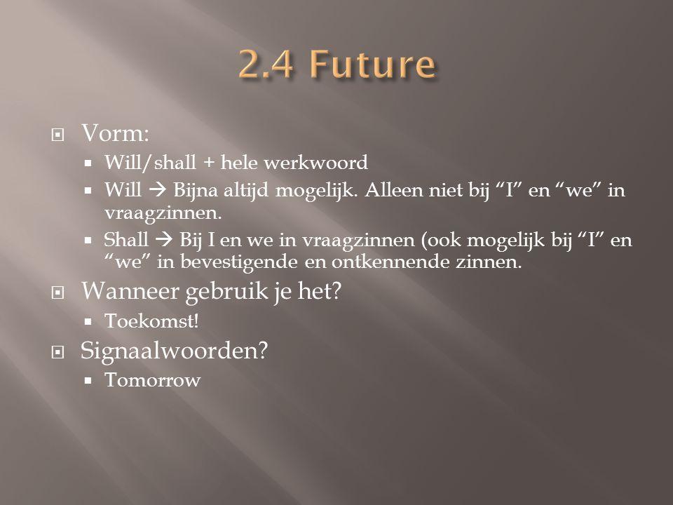 """ Vorm:  Will/shall + hele werkwoord  Will  Bijna altijd mogelijk. Alleen niet bij """"I"""" en """"we"""" in vraagzinnen.  Shall  Bij I en we in vraagzinnen"""