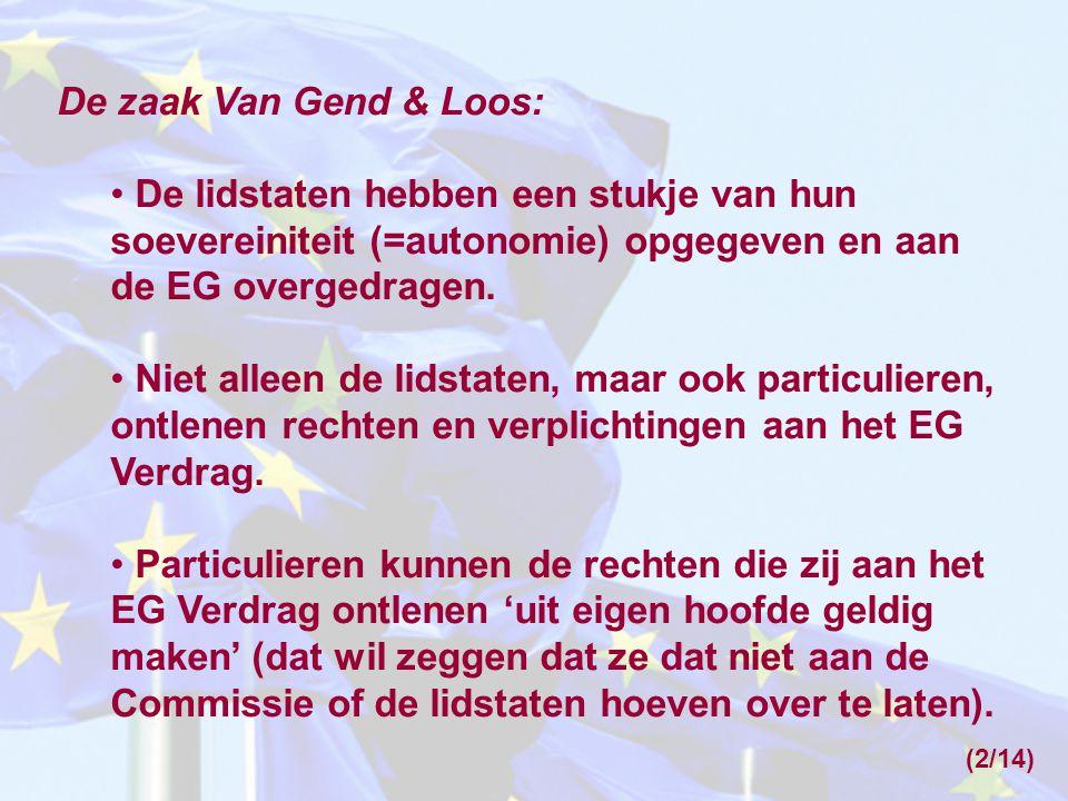 (2/14) De zaak Van Gend & Loos: • De lidstaten hebben een stukje van hun soevereiniteit (=autonomie) opgegeven en aan de EG overgedragen. • Niet allee