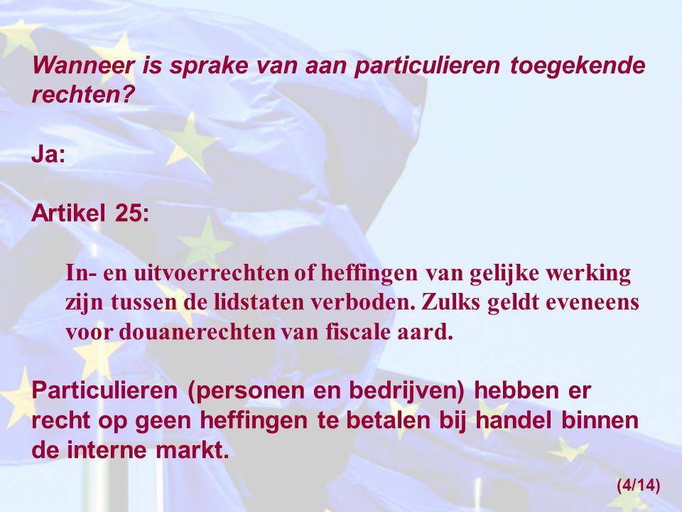 Wanneer is sprake van aan particulieren toegekende rechten? Ja: Artikel 25: In- en uitvoerrechten of heffingen van gelijke werking zijn tussen de lids