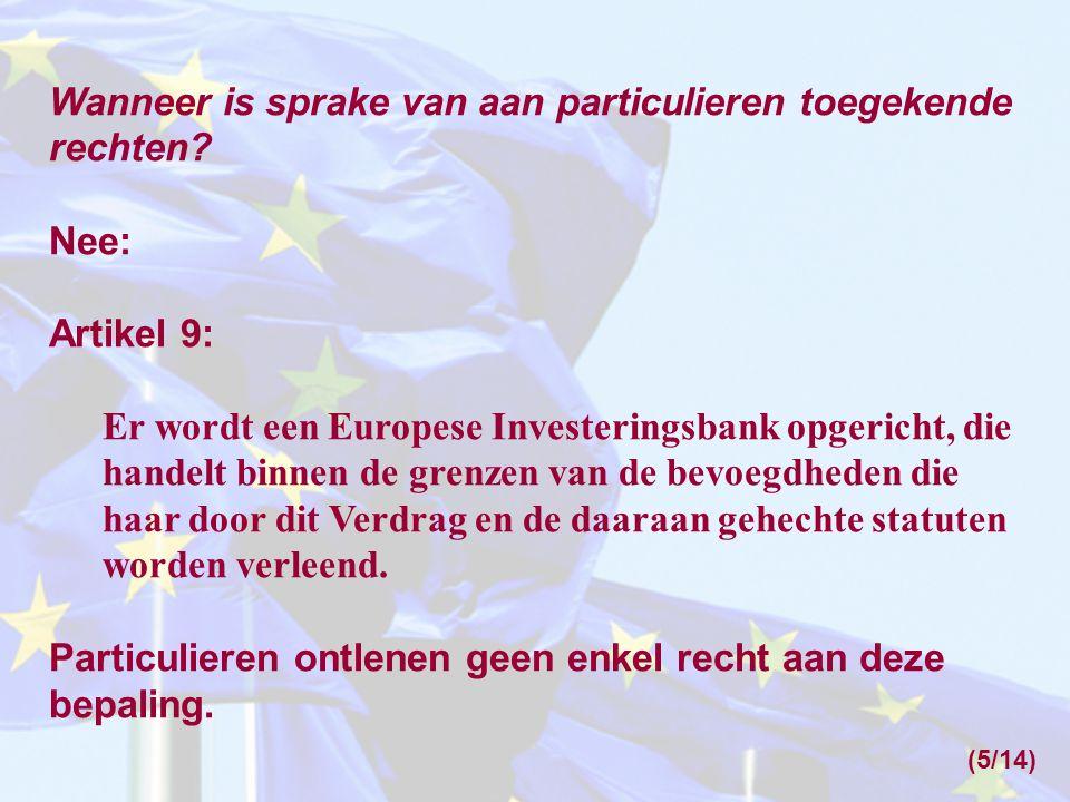 Wanneer is sprake van aan particulieren toegekende rechten? Nee: Artikel 9: Er wordt een Europese Investeringsbank opgericht, die handelt binnen de gr