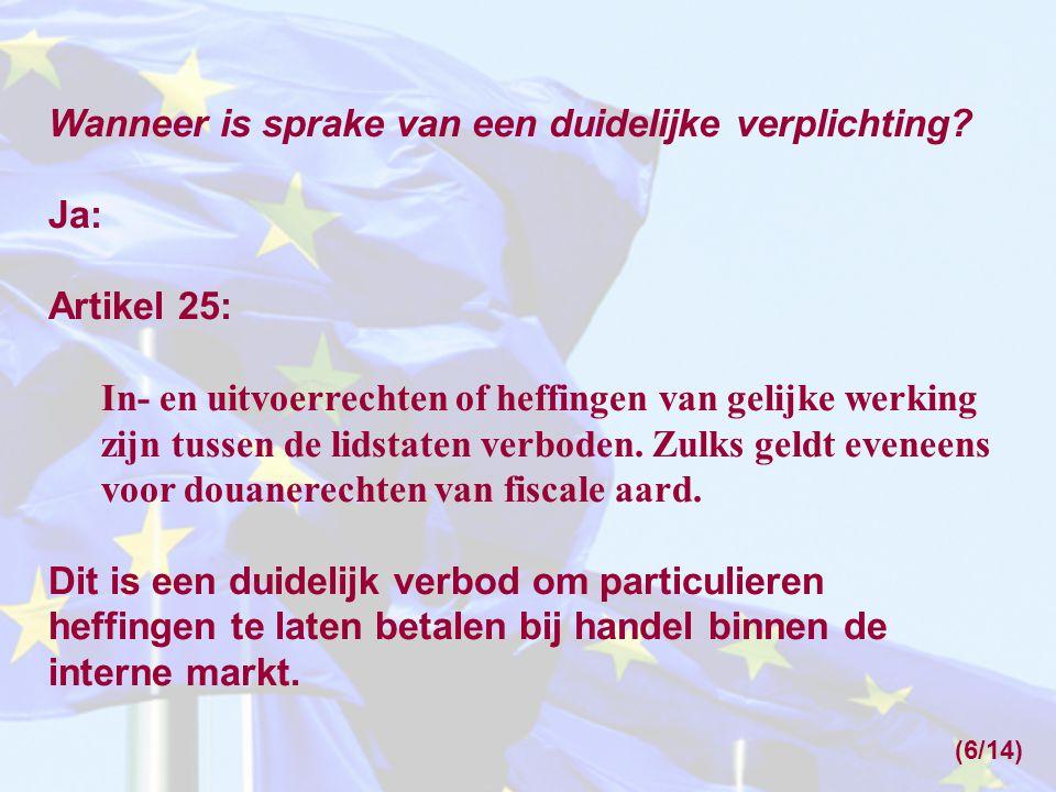 Wanneer is sprake van een duidelijke verplichting? Ja: Artikel 25: In- en uitvoerrechten of heffingen van gelijke werking zijn tussen de lidstaten ver