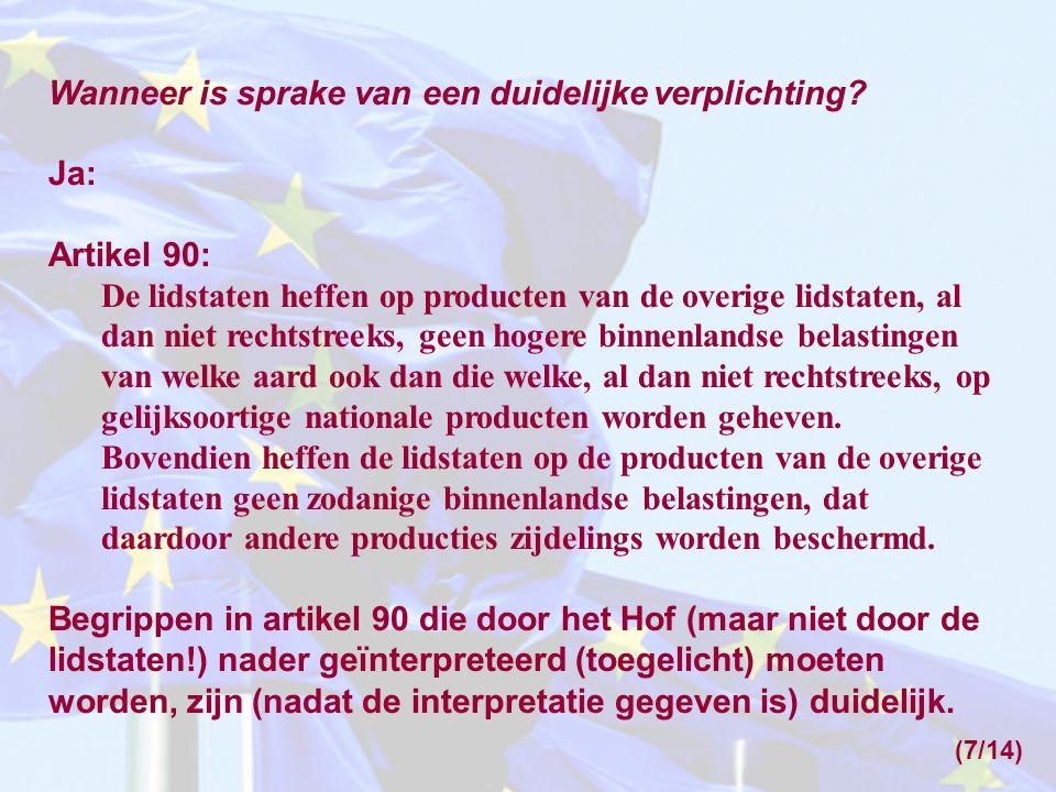 Wanneer is sprake van een duidelijke verplichting? Ja: Artikel 90: De lidstaten heffen op producten van de overige lidstaten, al dan niet rechtstreeks