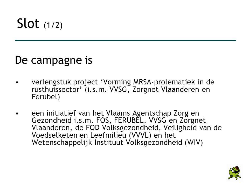 De campagne is •verlengstuk project 'Vorming MRSA-prolematiek in de rusthuissector' (i.s.m. VVSG, Zorgnet Vlaanderen en Ferubel) •een initiatief van h