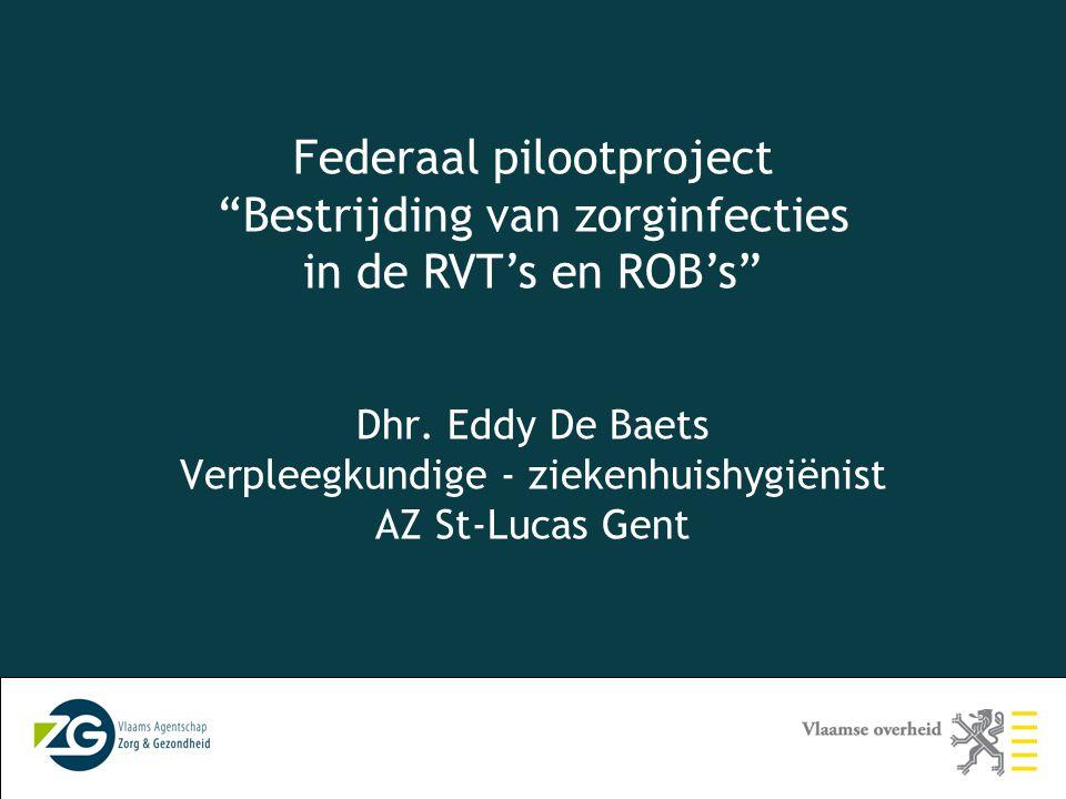 """Federaal pilootproject """"Bestrijding van zorginfecties in de RVT's en ROB's"""" Dhr. Eddy De Baets Verpleegkundige - ziekenhuishygiënist AZ St-Lucas Gent"""