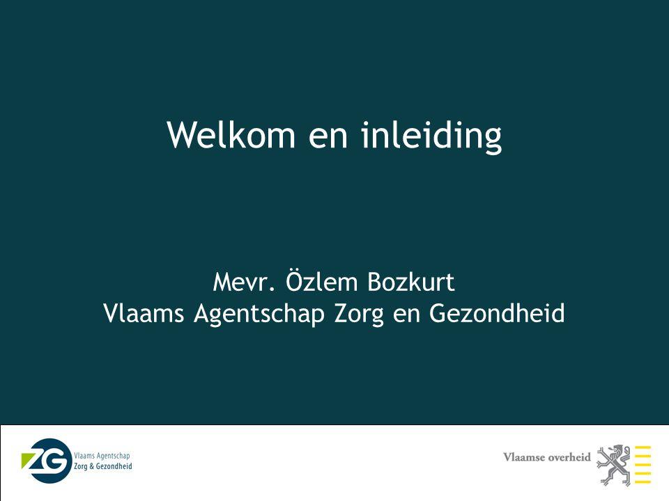 2 Mevr. Özlem Bozkurt Vlaams Agentschap Zorg en Gezondheid Welkom en inleiding