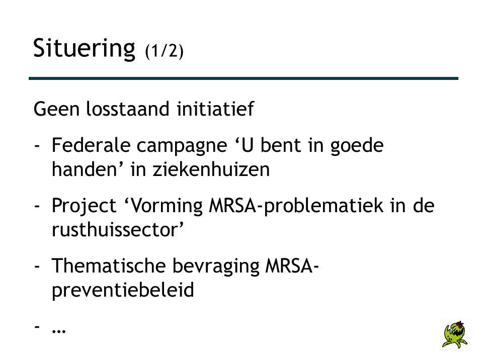 De campagne is •verlengstuk project 'Vorming MRSA-prolematiek in de rusthuissector' (i.s.m.