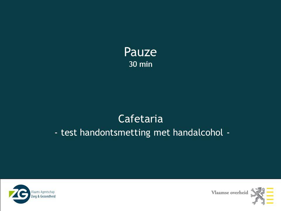 Pauze 30 min Cafetaria - test handontsmetting met handalcohol -