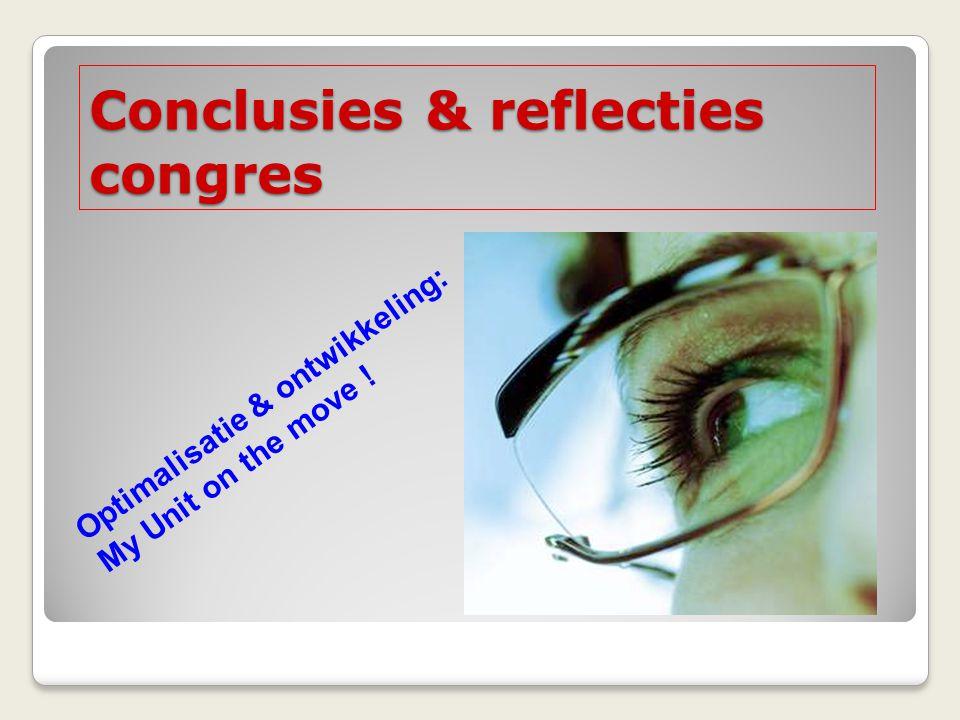 Conclusies & reflecties congres Optimalisatie & ontwikkeling: My Unit on the move !