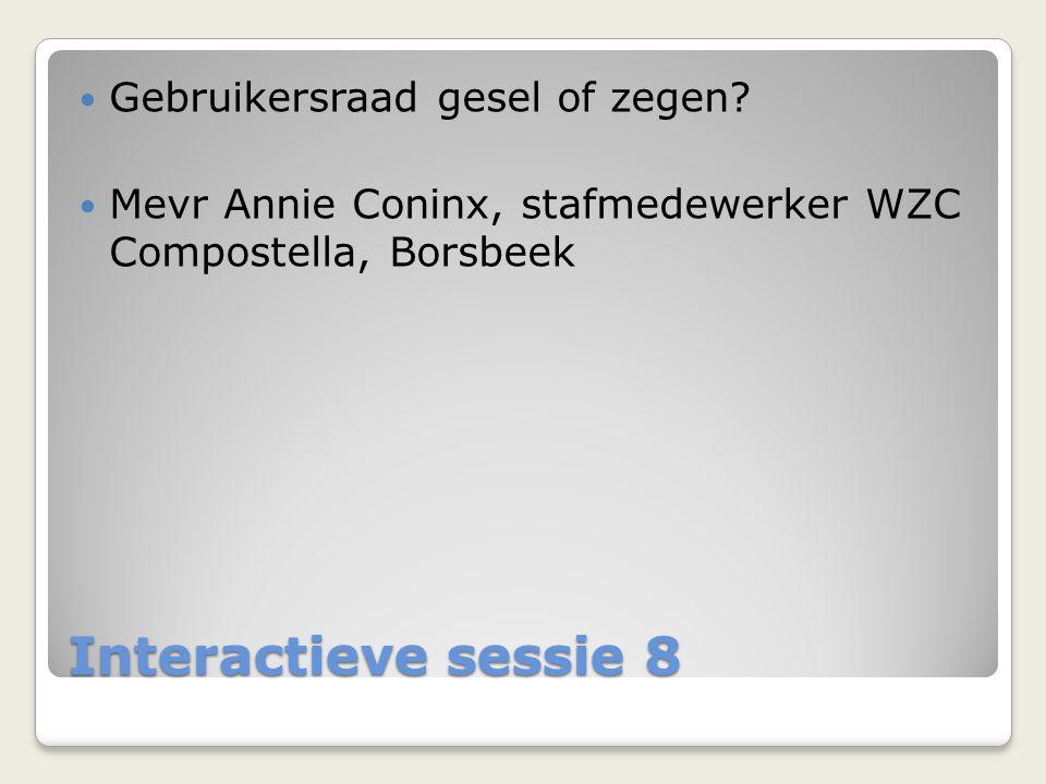 Interactieve sessie 8  Gebruikersraad gesel of zegen?  Mevr Annie Coninx, stafmedewerker WZC Compostella, Borsbeek