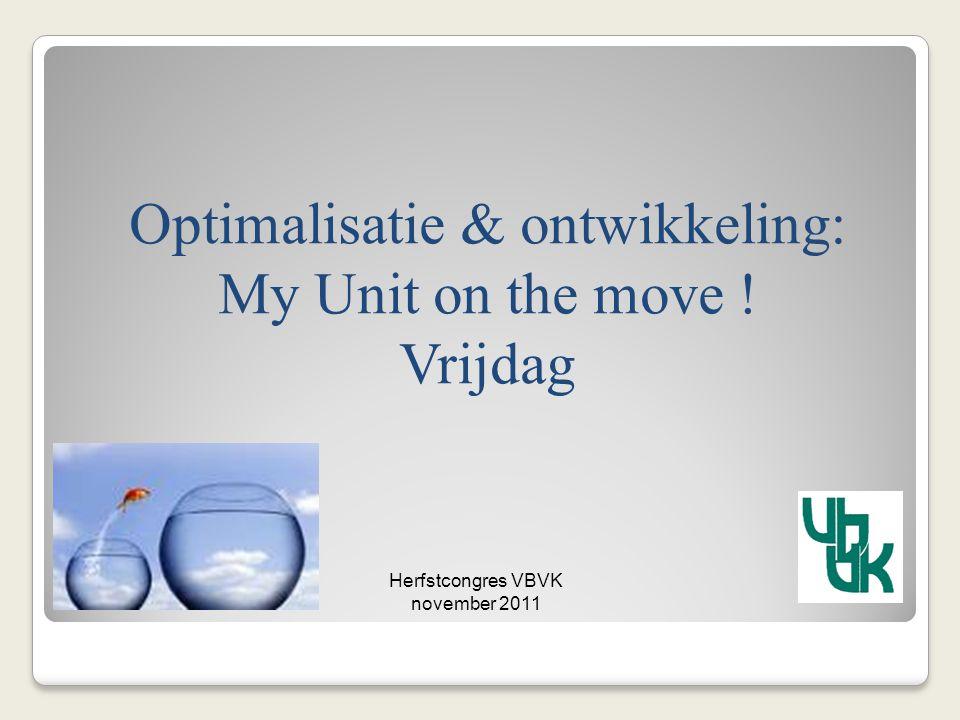 Optimalisatie & ontwikkeling: My Unit on the move ! Vrijdag Herfstcongres VBVK november 2011