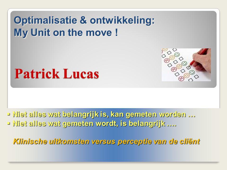 Patrick Lucas  Niet alles wat belangrijk is, kan gemeten worden …  Niet alles wat gemeten wordt, is belangrijk …. Klinische uitkomsten versus percep