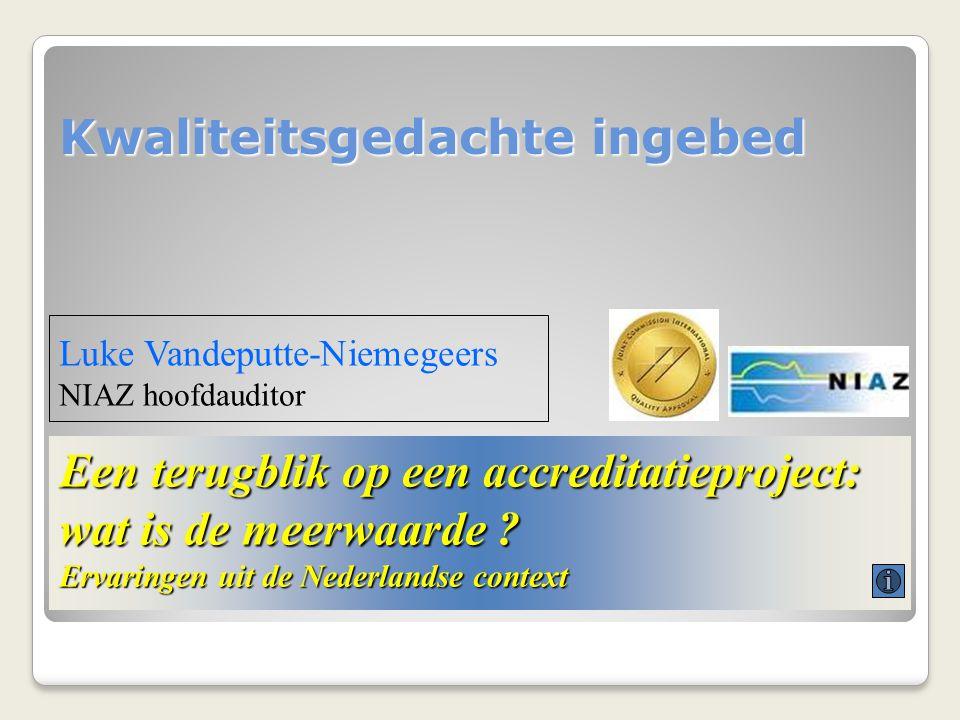 Een terugblik op een accreditatieproject: wat is de meerwaarde ? Ervaringen uit de Nederlandse context Luke Vandeputte-Niemegeers NIAZ hoofdauditor Kw