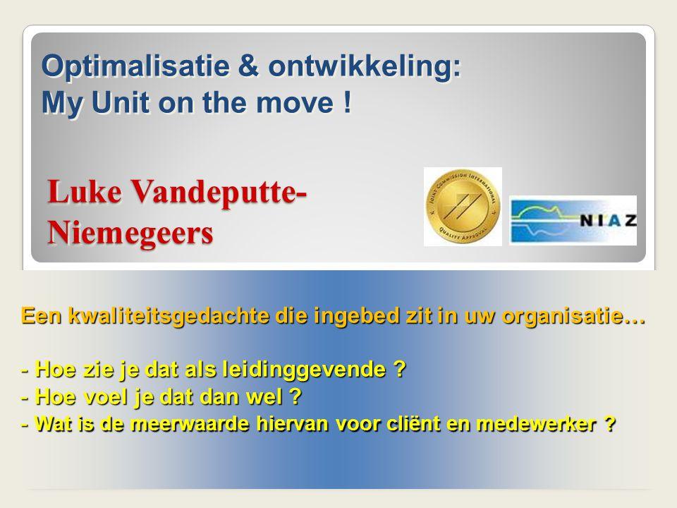 Luke Vandeputte- Niemegeers Een kwaliteitsgedachte die ingebed zit in uw organisatie… - Hoe zie je dat als leidinggevende ? - Hoe voel je dat dan wel