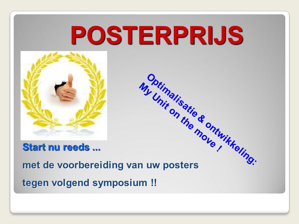 POSTERPRIJS Start nu reeds... met de voorbereiding van uw posters tegen volgend symposium !! Optimalisatie & ontwikkeling: My Unit on the move !