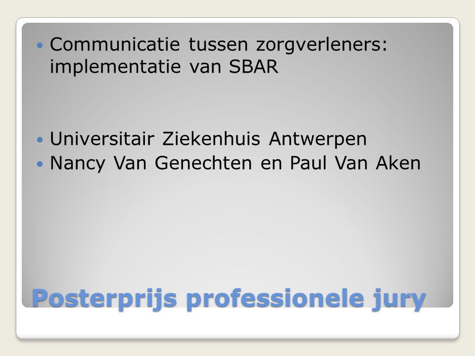 Posterprijs professionele jury  Communicatie tussen zorgverleners: implementatie van SBAR  Universitair Ziekenhuis Antwerpen  Nancy Van Genechten e