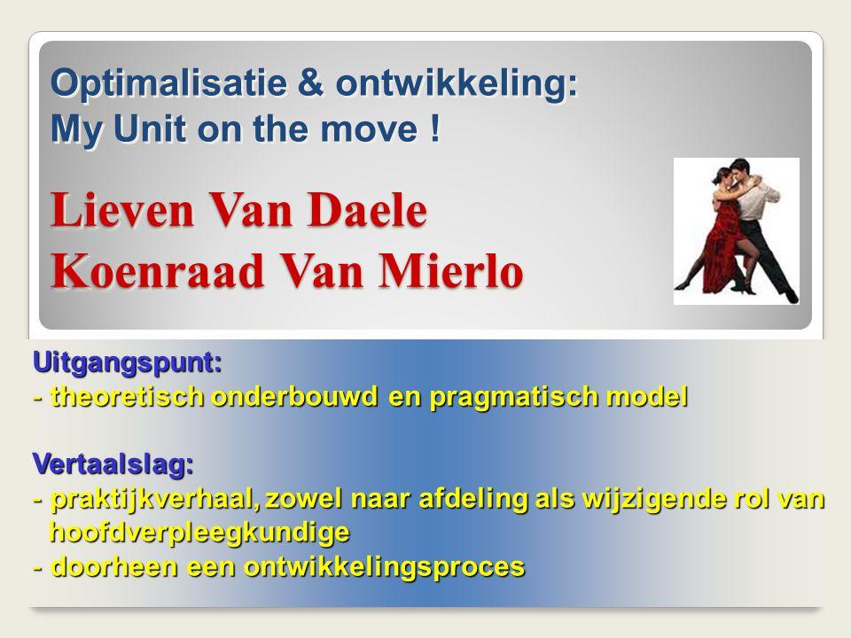 Lieven Van Daele Koenraad Van Mierlo Uitgangspunt: - theoretisch onderbouwd en pragmatisch model Vertaalslag: - praktijkverhaal, zowel naar afdeling a