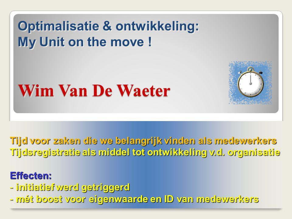 Wim Van De Waeter Tijd voor zaken die we belangrijk vinden als medewerkers Tijdsregistratie als middel tot ontwikkeling v.d. organisatie Effecten: - i