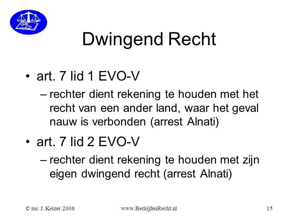 © mr. J. Keizer 2008www.BedrijfenRecht.nl15 Dwingend Recht •art. 7 lid 1 EVO-V –rechter dient rekening te houden met het recht van een ander land, waa