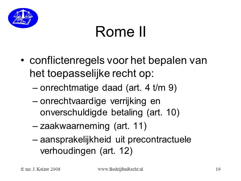 Rome II •conflictenregels voor het bepalen van het toepasselijke recht op: –onrechtmatige daad (art. 4 t/m 9) –onrechtvaardige verrijking en onverschu