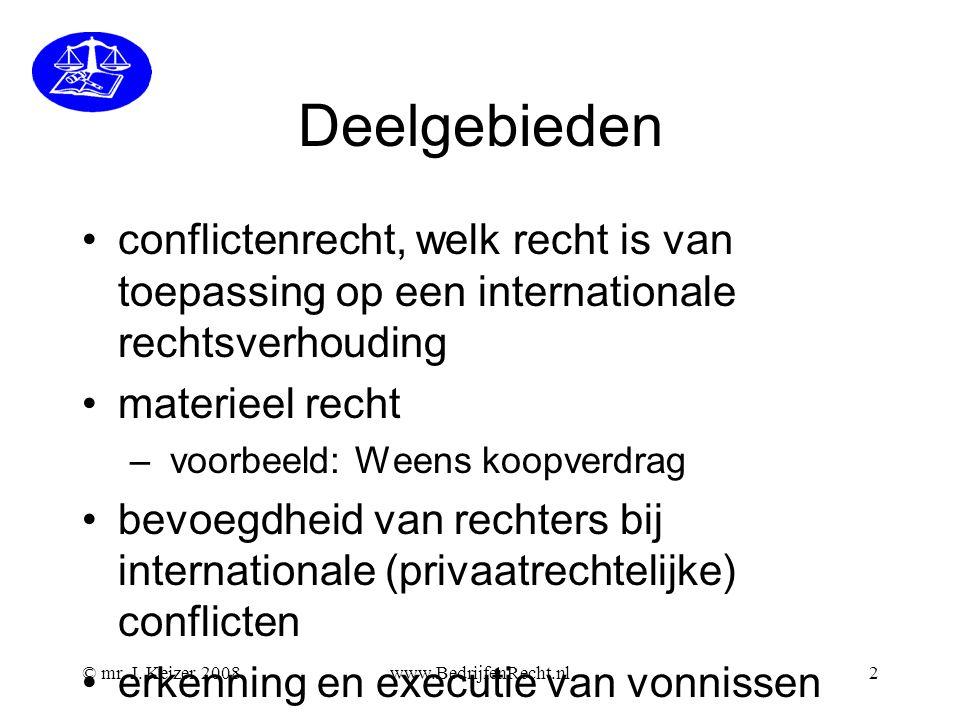 Deelgebieden •conflictenrecht, welk recht is van toepassing op een internationale rechtsverhouding •materieel recht – voorbeeld: Weens koopverdrag •be