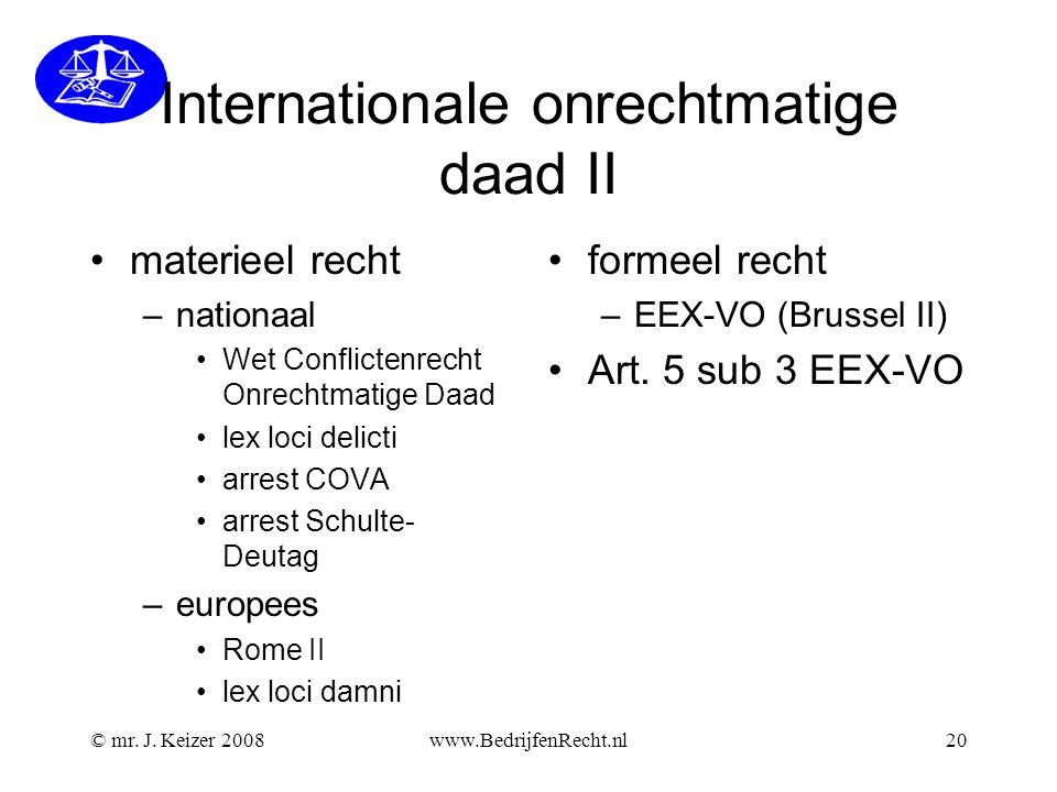 © mr. J. Keizer 2008www.BedrijfenRecht.nl20 Internationale onrechtmatige daad II •materieel recht –nationaal •Wet Conflictenrecht Onrechtmatige Daad •