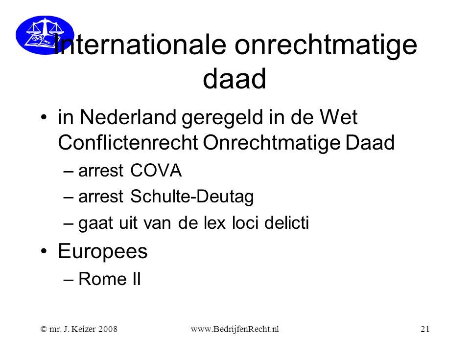Internationale onrechtmatige daad •in Nederland geregeld in de Wet Conflictenrecht Onrechtmatige Daad –arrest COVA –arrest Schulte-Deutag –gaat uit va