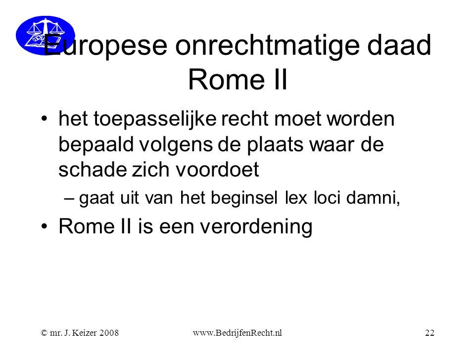 Europese onrechtmatige daad Rome II •het toepasselijke recht moet worden bepaald volgens de plaats waar de schade zich voordoet –gaat uit van het begi