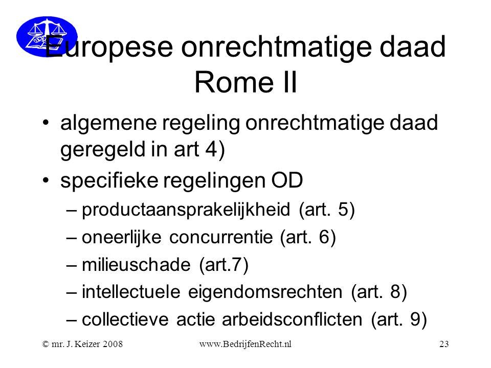Europese onrechtmatige daad Rome II •algemene regeling onrechtmatige daad geregeld in art 4) •specifieke regelingen OD –productaansprakelijkheid (art.