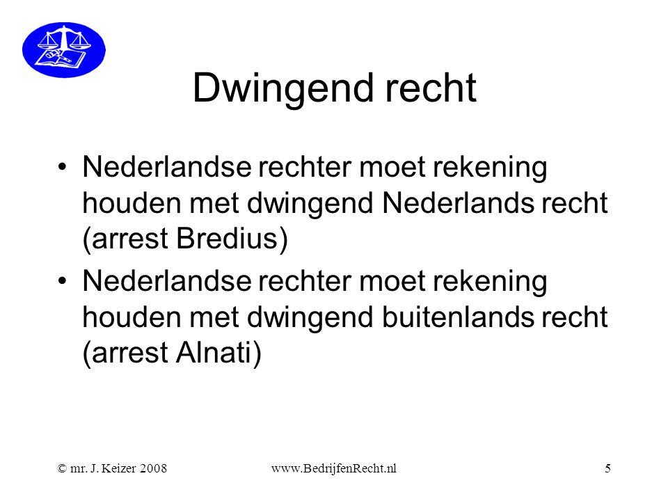 Dwingend recht •Nederlandse rechter moet rekening houden met dwingend Nederlands recht (arrest Bredius) •Nederlandse rechter moet rekening houden met