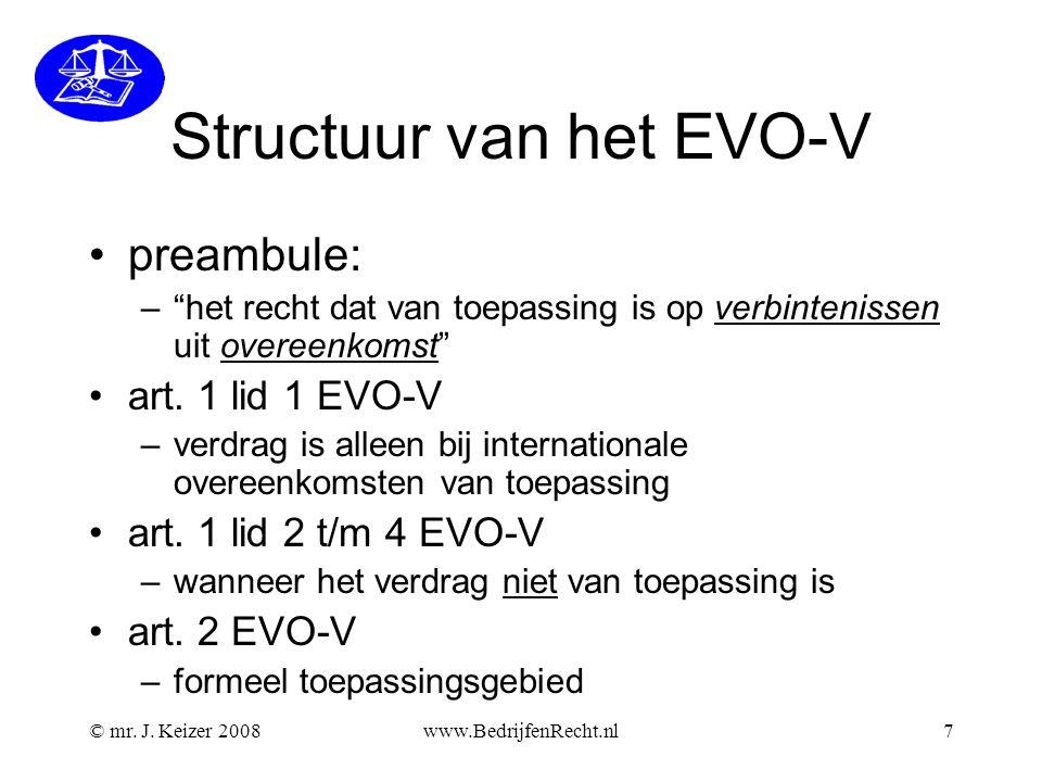 """© mr. J. Keizer 2008www.BedrijfenRecht.nl7 Structuur van het EVO-V •preambule: –""""het recht dat van toepassing is op verbintenissen uit overeenkomst"""" •"""