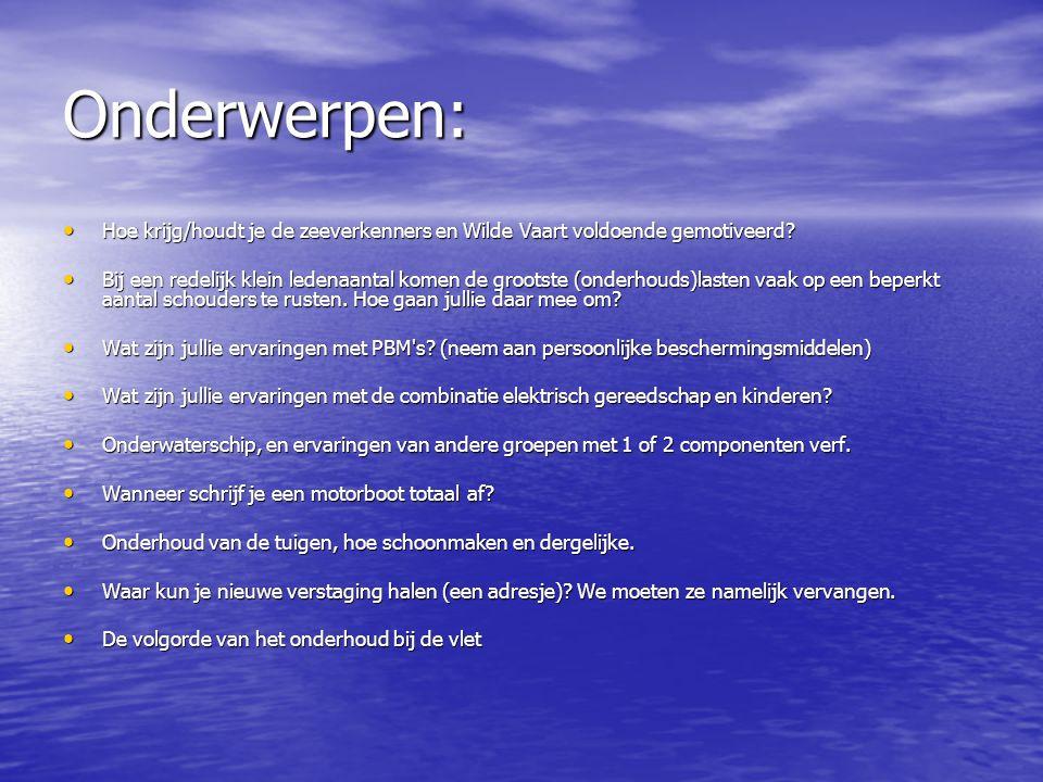 Onderwerpen: • Hoe krijg/houdt je de zeeverkenners en Wilde Vaart voldoende gemotiveerd? • Bij een redelijk klein ledenaantal komen de grootste (onder