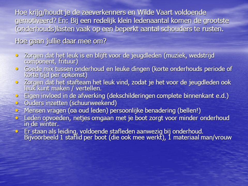 Hoe krijg/houdt je de zeeverkenners en Wilde Vaart voldoende gemotiveerd? En: Bij een redelijk klein ledenaantal komen de grootste (onderhouds)lasten