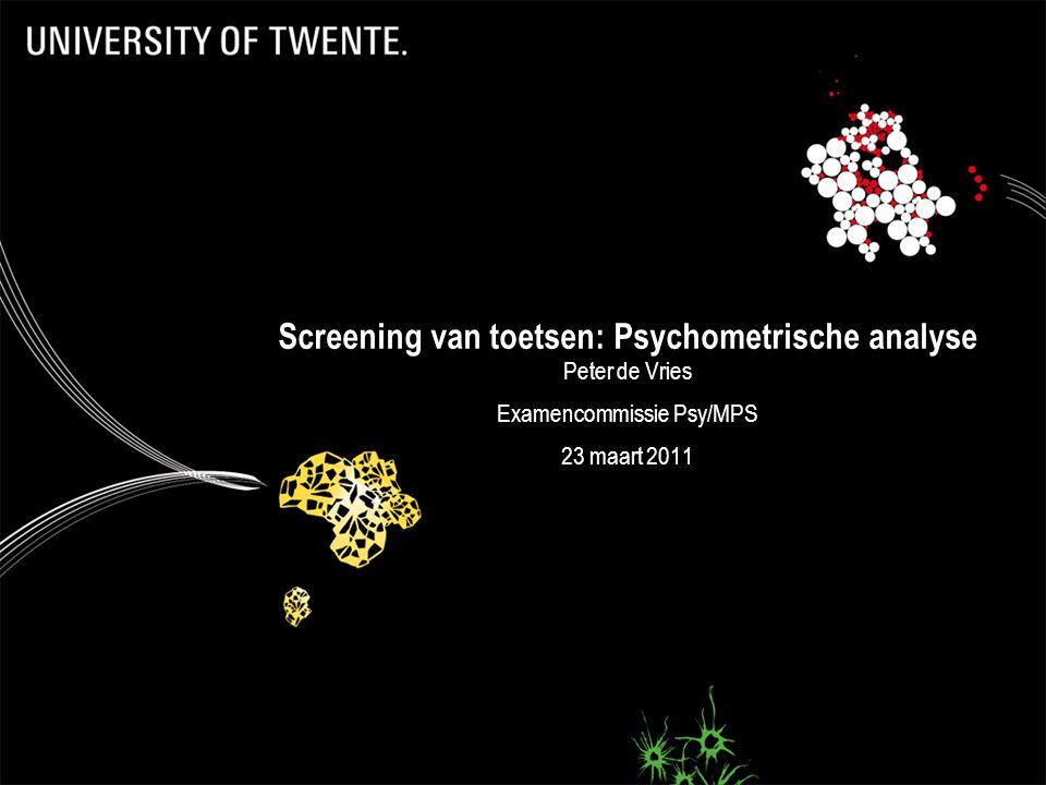 Screening van toetsen: Psychometrische analyse Peter de Vries Examencommissie Psy/MPS 23 maart 2011