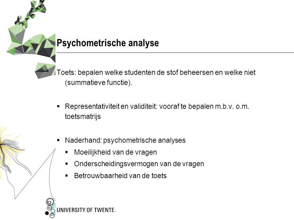 Psychometrische analyse Toets: bepalen welke studenten de stof beheersen en welke niet (summatieve functie).  Representativiteit en validiteit: voora