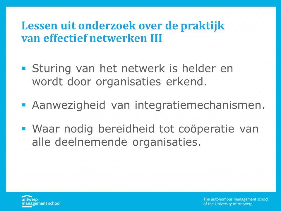 Lessen uit onderzoek over de praktijk van effectief netwerken III  Sturing van het netwerk is helder en wordt door organisaties erkend.  Aanwezighei