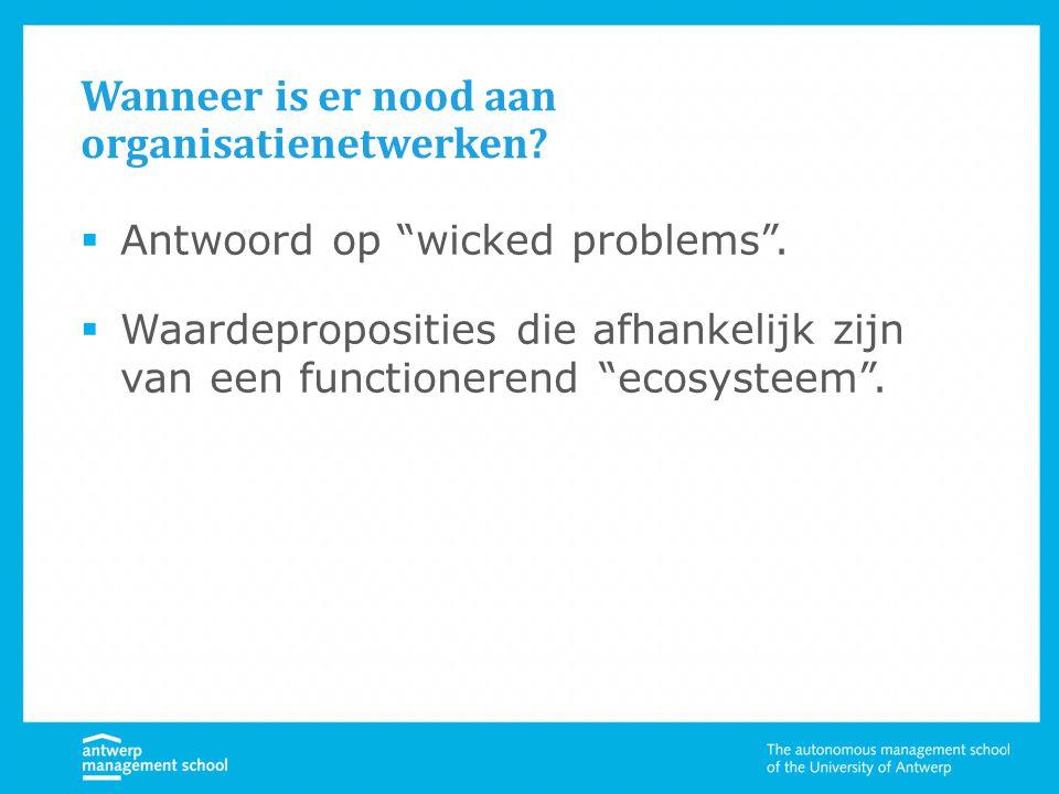 Wanneer is er nood aan organisatienetwerken. Antwoord op wicked problems .