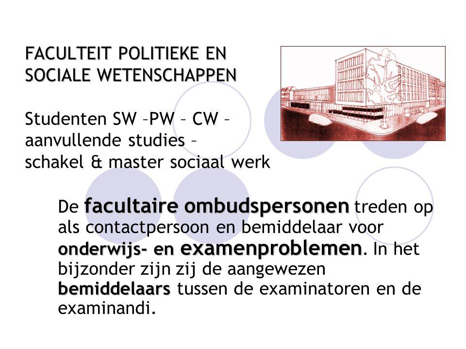 FACULTEIT POLITIEKE EN SOCIALE WETENSCHAPPEN Studenten SW –PW – CW – aanvullende studies – schakel & master sociaal werk facultaire ombudspersonen ond