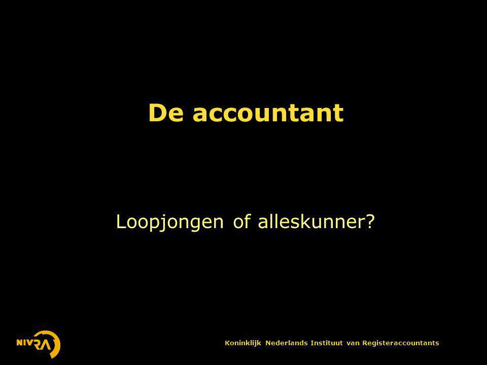 Koninklijk Nederlands Instituut van Registeraccountants De accountant Loopjongen of alleskunner