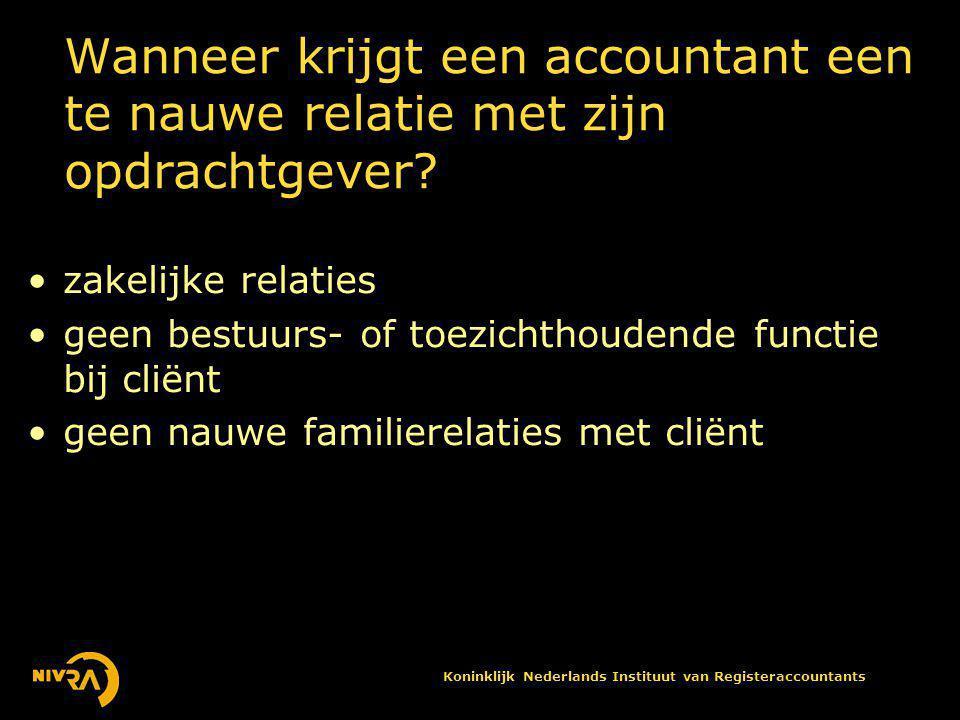 Koninklijk Nederlands Instituut van Registeraccountants Wanneer krijgt een accountant een te nauwe relatie met zijn opdrachtgever.