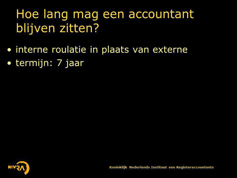 Koninklijk Nederlands Instituut van Registeraccountants Hoe lang mag een accountant blijven zitten.