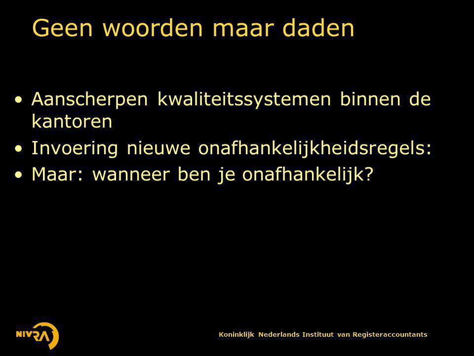 Koninklijk Nederlands Instituut van Registeraccountants Geen woorden maar daden •Aanscherpen kwaliteitssystemen binnen de kantoren •Invoering nieuwe onafhankelijkheidsregels: •Maar: wanneer ben je onafhankelijk