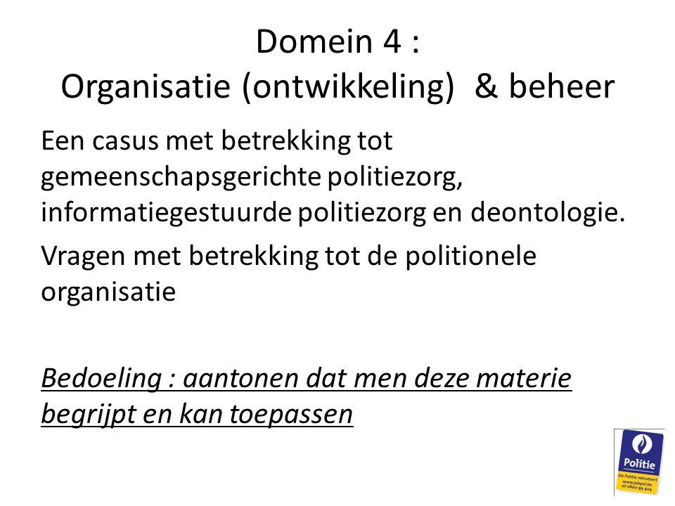 Domein 4 : Organisatie (ontwikkeling) & beheer Een casus met betrekking tot gemeenschapsgerichte politiezorg, informatiegestuurde politiezorg en deont